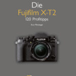 Die Fujifilm X-T2 120 Profitipps *buchrezension