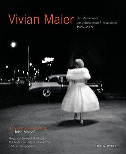 Vivian Maier - Das Meisterwerk der unbekannten Photographin 1926-2009: Die sensationelle Entdeckung von John Maloof