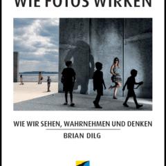 Wie Fotos Wirken – Brian Dilg – Buch-Rezension